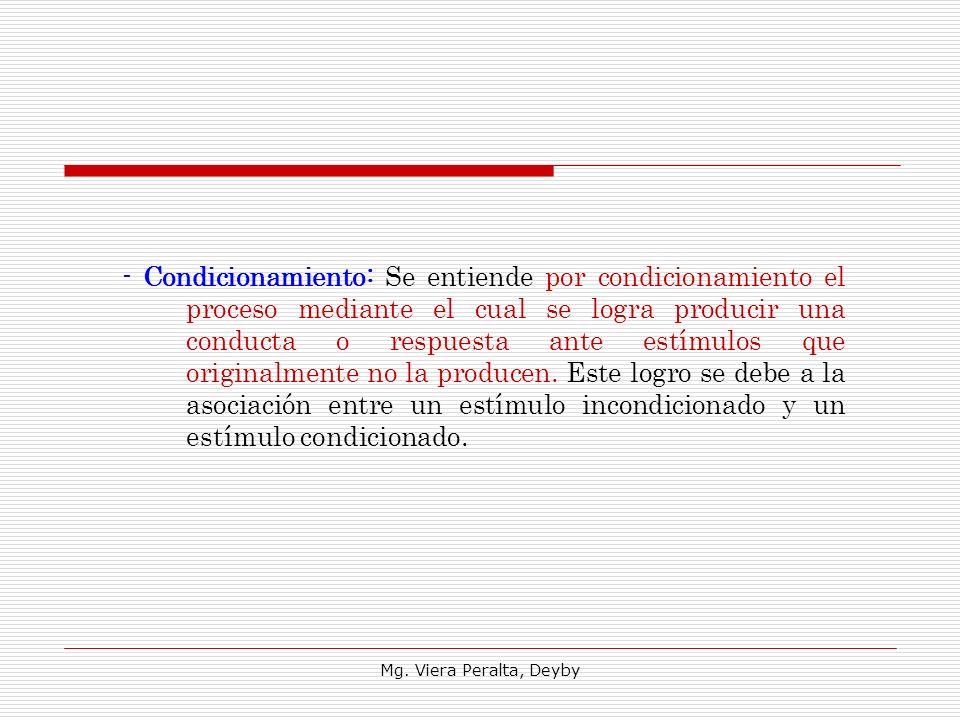- Condicionamiento: Se entiende por condicionamiento el proceso mediante el cual se logra producir una conducta o respuesta ante estímulos que origina