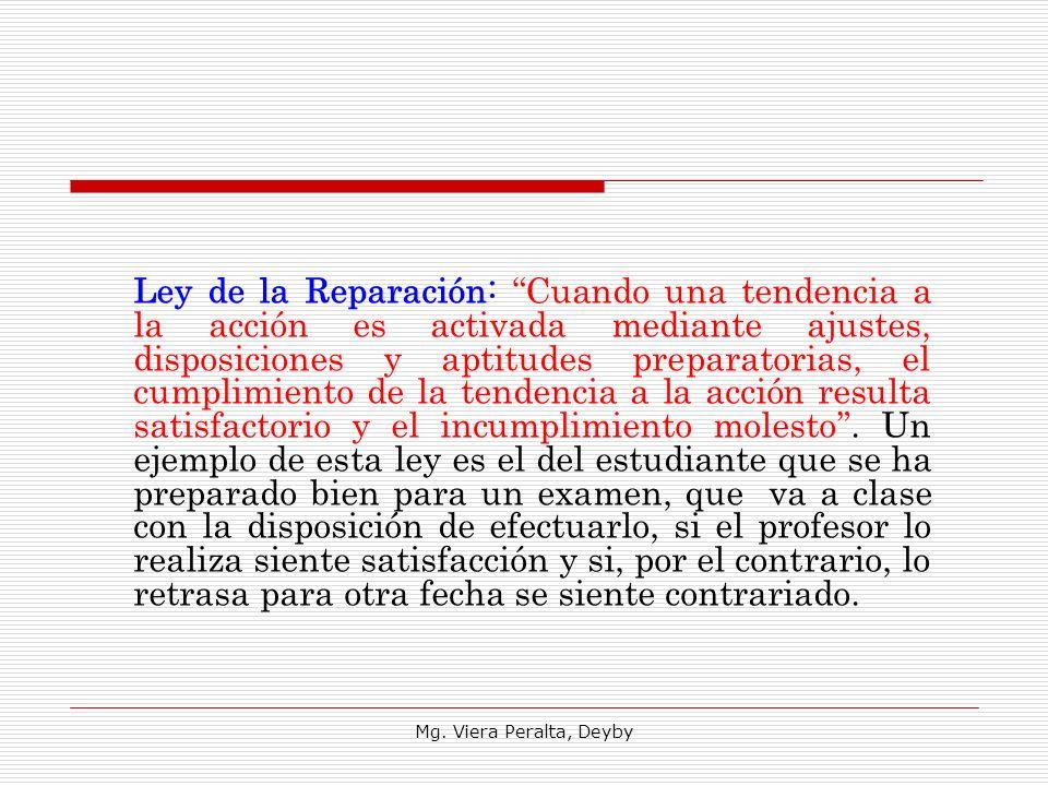 Ley de la Reparación: Cuando una tendencia a la acción es activada mediante ajustes, disposiciones y aptitudes preparatorias, el cumplimiento de la tendencia a la acción resulta satisfactorio y el incumplimiento molesto.