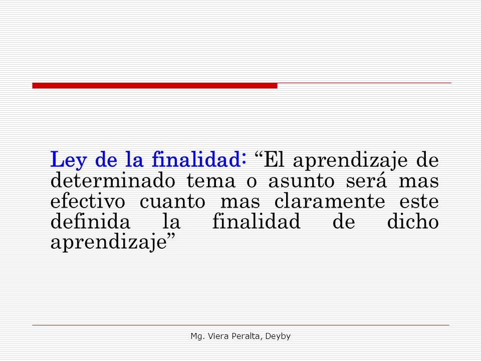 Mg. Viera Peralta, Deyby Ley de la finalidad: El aprendizaje de determinado tema o asunto será mas efectivo cuanto mas claramente este definida la fin