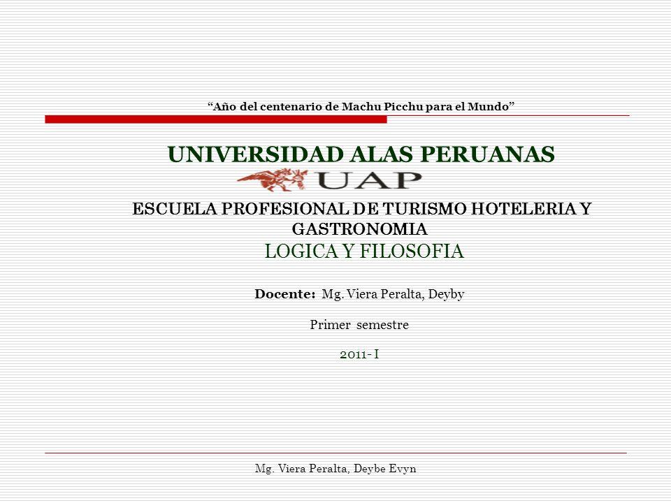 Año del centenario de Machu Picchu para el Mundo UNIVERSIDAD ALAS PERUANAS ESCUELA PROFESIONAL DE TURISMO HOTELERIA Y GASTRONOMIA LOGICA Y FILOSOFIA D