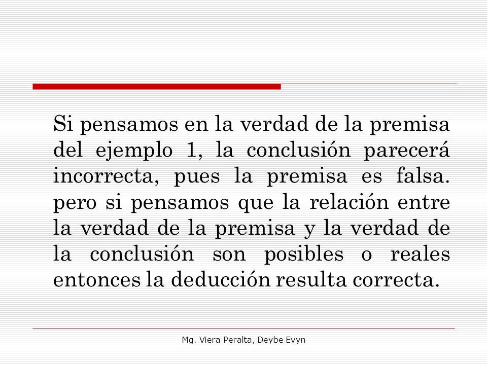Si pensamos en la verdad de la premisa del ejemplo 1, la conclusión parecerá incorrecta, pues la premisa es falsa. pero si pensamos que la relación en
