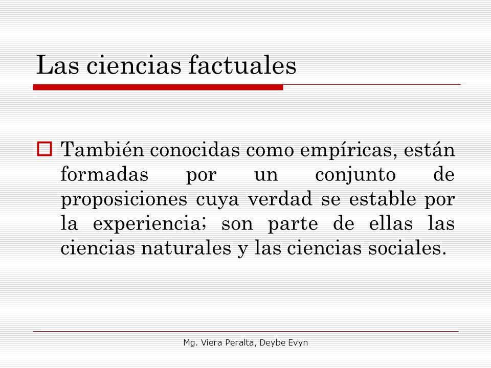 Las ciencias factuales También conocidas como empíricas, están formadas por un conjunto de proposiciones cuya verdad se estable por la experiencia; so