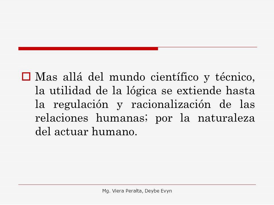 Mas allá del mundo científico y técnico, la utilidad de la lógica se extiende hasta la regulación y racionalización de las relaciones humanas; por la