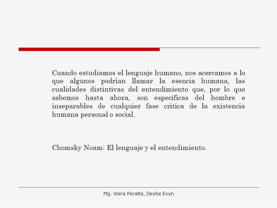 Cuando estudiamos el lenguaje humano, nos acercamos a lo que algunos podrían llamar la esencia humana, las cualidades distintivas del entendimiento qu