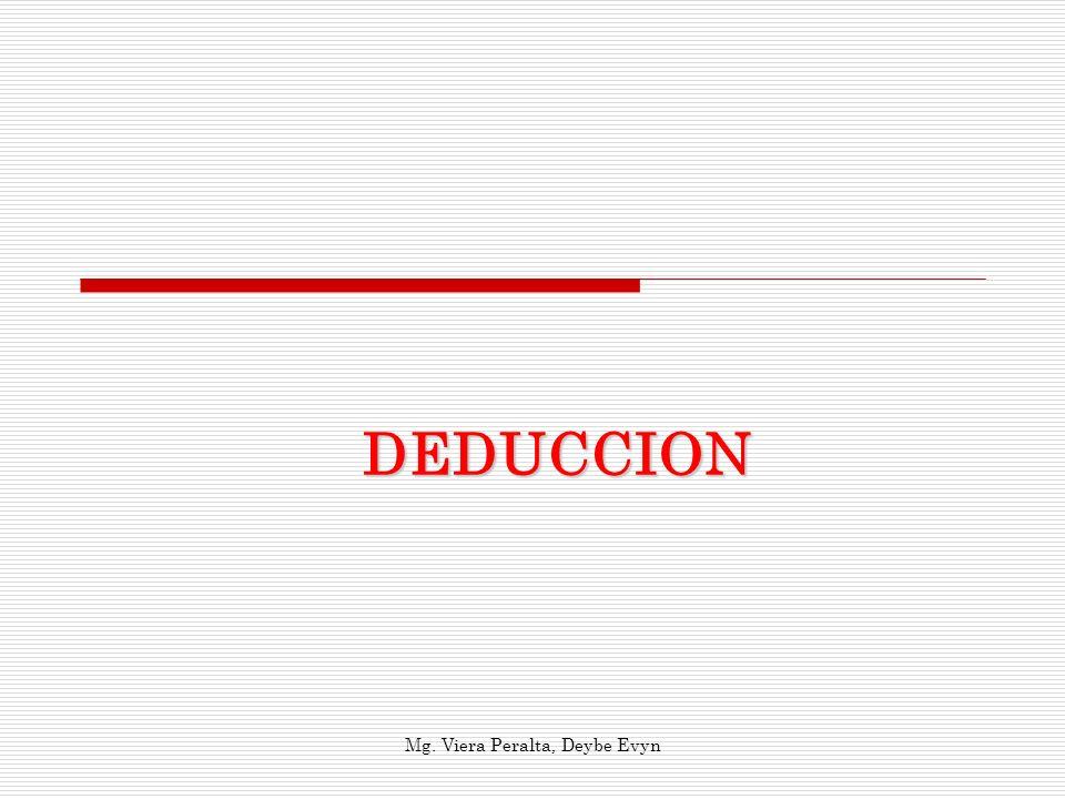 DEDUCCION Deducción En la vida estamos constantemente haciendo juicios; es común que utilicemos el termino lógico, e ilógico.