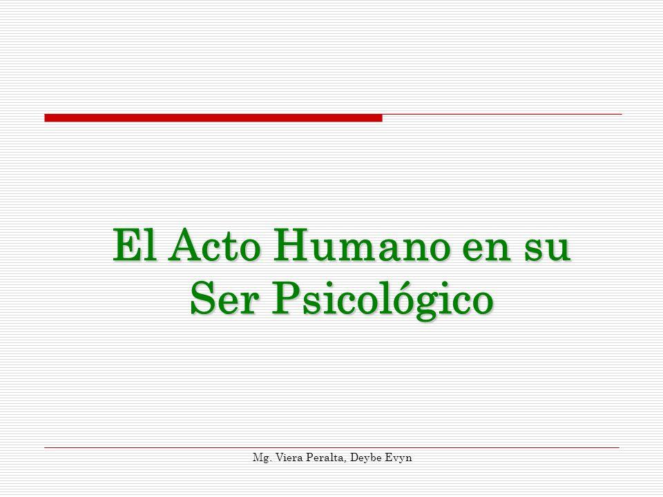 El Acto Humano en su Ser Psicológico Mg. Viera Peralta, Deybe Evyn