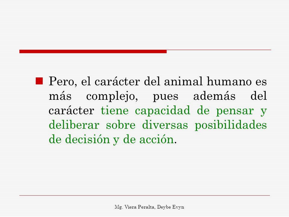 Pero, el carácter del animal humano es más complejo, pues además del carácter tiene capacidad de pensar y deliberar sobre diversas posibilidades de de