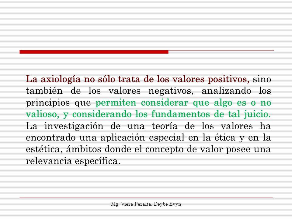 La axiología no sólo trata de los valores positivos, sino también de los valores negativos, analizando los principios que permiten considerar que algo