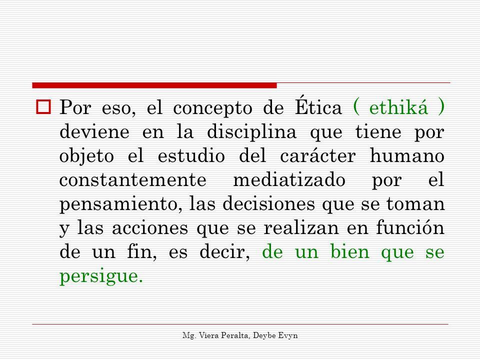 Por eso, el concepto de Ética ( ethiká ) deviene en la disciplina que tiene por objeto el estudio del carácter humano constantemente mediatizado por e