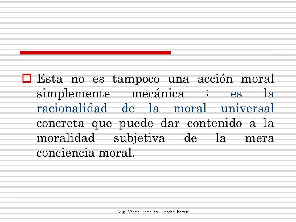 Esta no es tampoco una acción moral simplemente mecánica : es la racionalidad de la moral universal concreta que puede dar contenido a la moralidad s