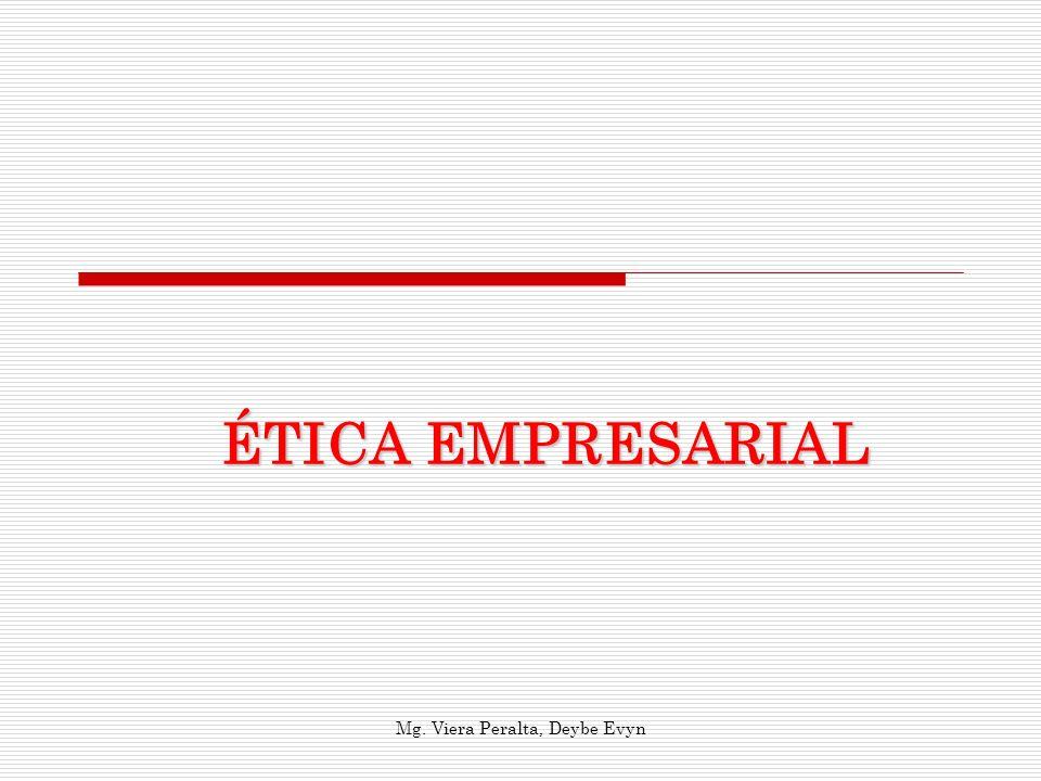 ÉTICA EMPRESARIAL Mg. Viera Peralta, Deybe Evyn