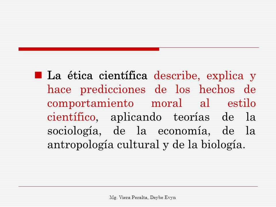La ética científica describe, explica y hace predicciones de los hechos de comportamiento moral al estilo científico, aplicando teorías de la sociolog