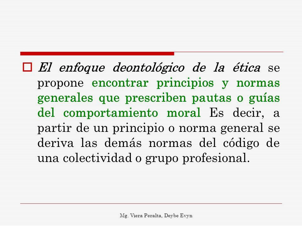 El enfoque deontológico de la ética se propone encontrar principios y normas generales que prescriben pautas o guías del comportamiento moral Es decir