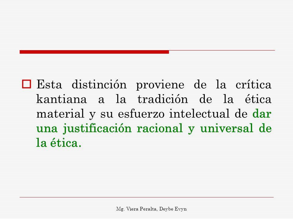 Esta distinción proviene de la crítica kantiana a la tradición de la ética material y su esfuerzo intelectual de dar una justificación racional y univ