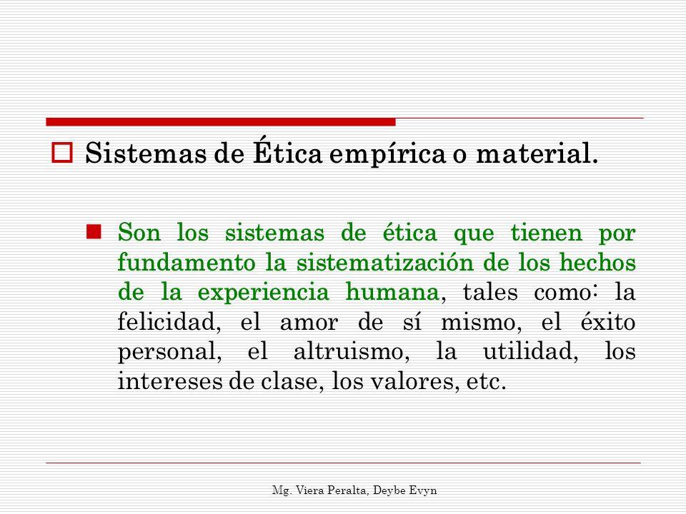 Sistemas de Ética empírica o material. Son los sistemas de ética que tienen por fundamento la sistematización de los hechos de la experiencia humana,