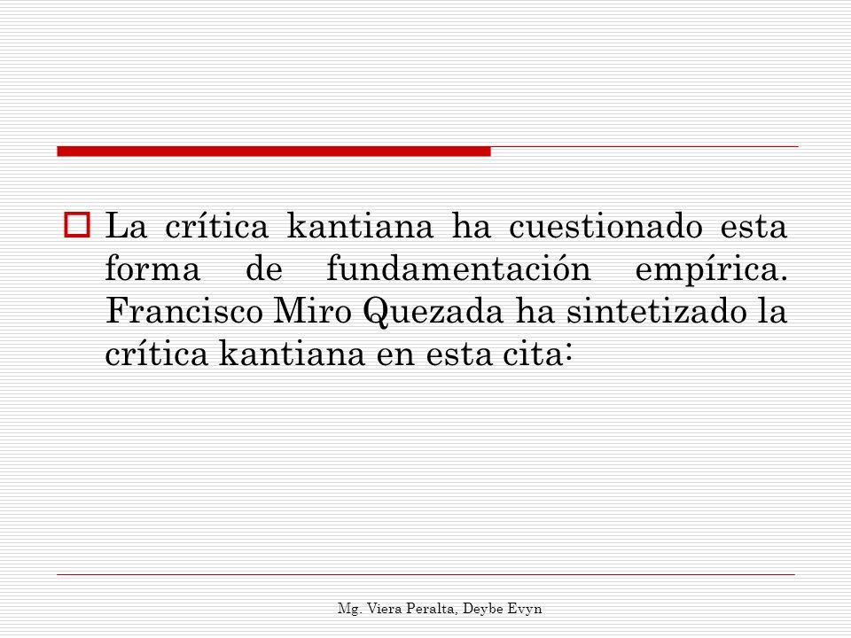 La crítica kantiana ha cuestionado esta forma de fundamentación empírica. Francisco Miro Quezada ha sintetizado la crítica kantiana en esta cita: Mg.