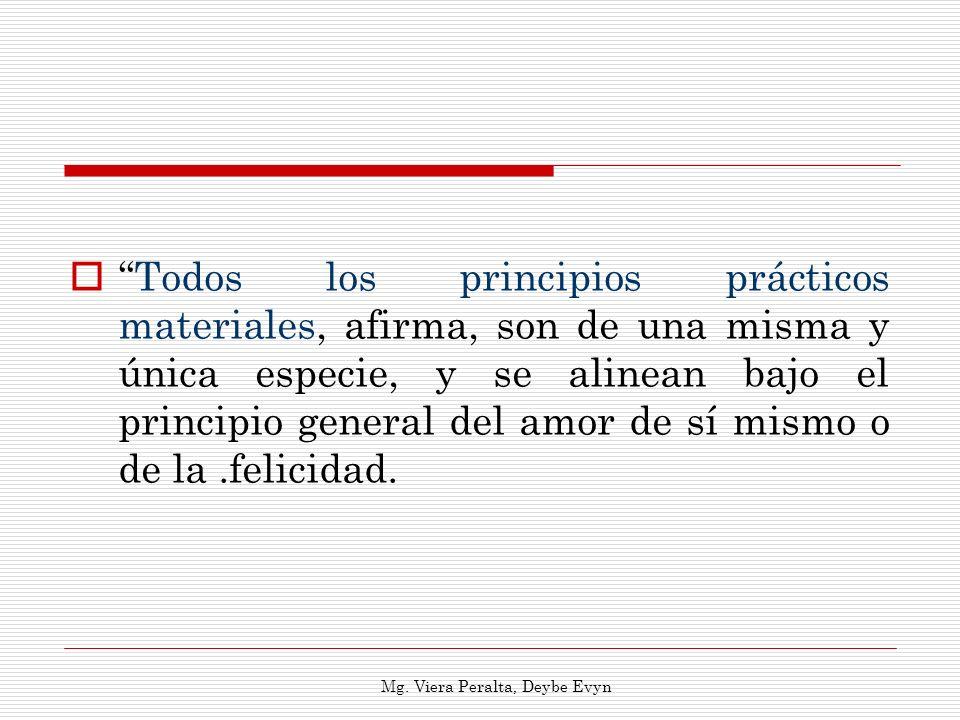 Todos los principios prácticos materiales, afirma, son de una misma y única especie, y se alinean bajo el principio general del amor de sí mismo o de
