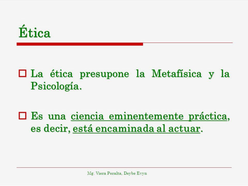 Ética La ética presupone la Metafísica y la Psicología. La ética presupone la Metafísica y la Psicología. Es una ciencia eminentemente práctica, es de