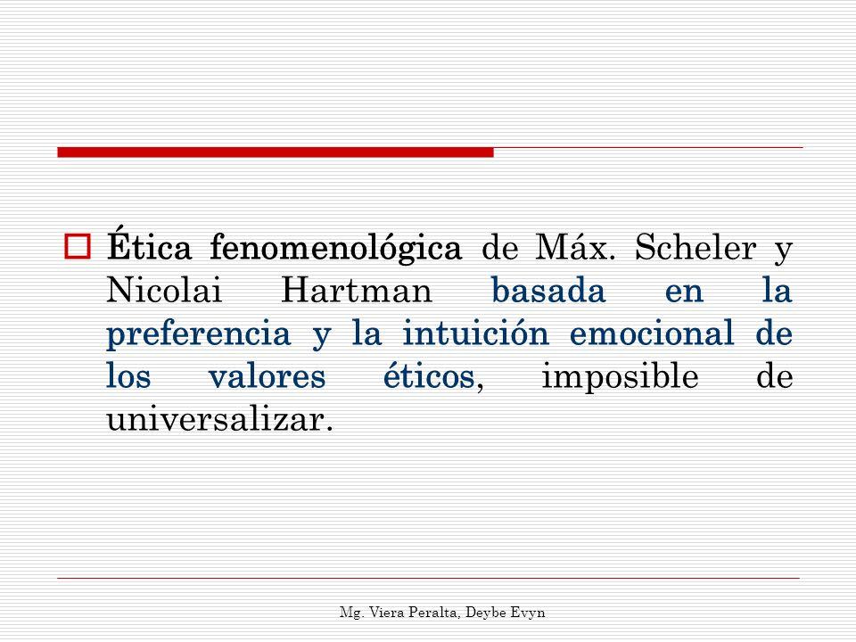 Ética fenomenológica de Máx. Scheler y Nicolai Hartman basada en la preferencia y la intuición emocional de los valores éticos, imposible de universal
