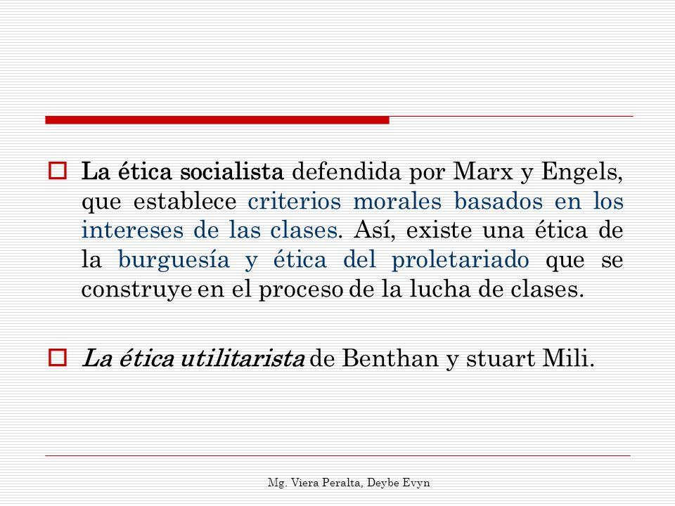La ética socialista defendida por Marx y Engels, que establece criterios morales basados en los intereses de las clases. Así, existe una ética de la b