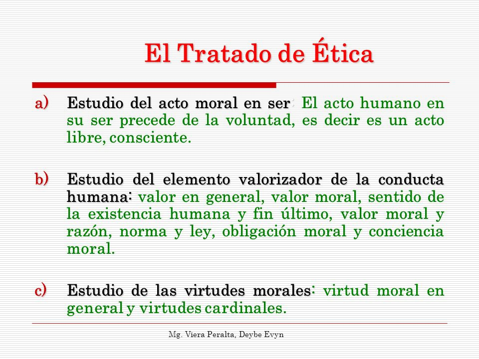 El Tratado de Ética a)Estudio del acto moral en ser: a)Estudio del acto moral en ser: El acto humano en su ser precede de la voluntad, es decir es un