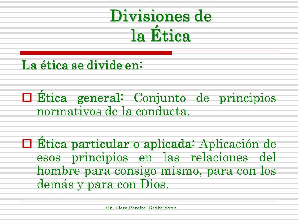 Divisiones de la Ética La ética se divide en: Ética general: Conjunto de principios normativos de la conducta. Ética particular o aplicada: Aplicación
