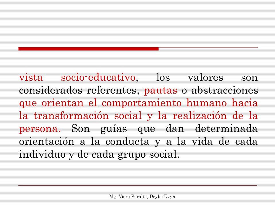 vista socio-educativo, los valores son considerados referentes, pautas o abstracciones que orientan el comportamiento humano hacia la transformación s