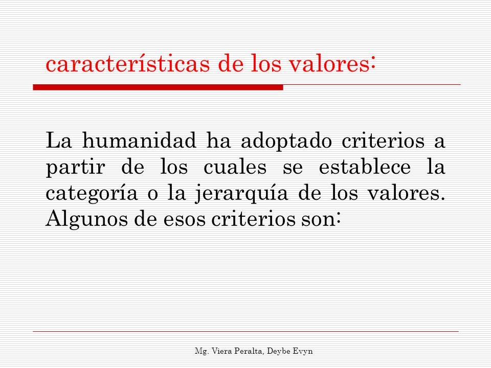 características de los valores: La humanidad ha adoptado criterios a partir de los cuales se establece la categoría o la jerarquía de los valores. Alg
