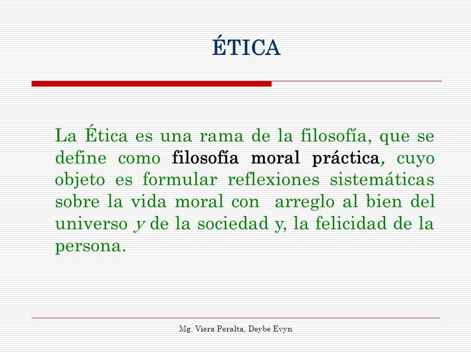 ÉTICA La Ética es una rama de la filosofía, que se define como filosofía moral práctica, cuyo objeto es formular reflexiones sistemáticas sobre la vid