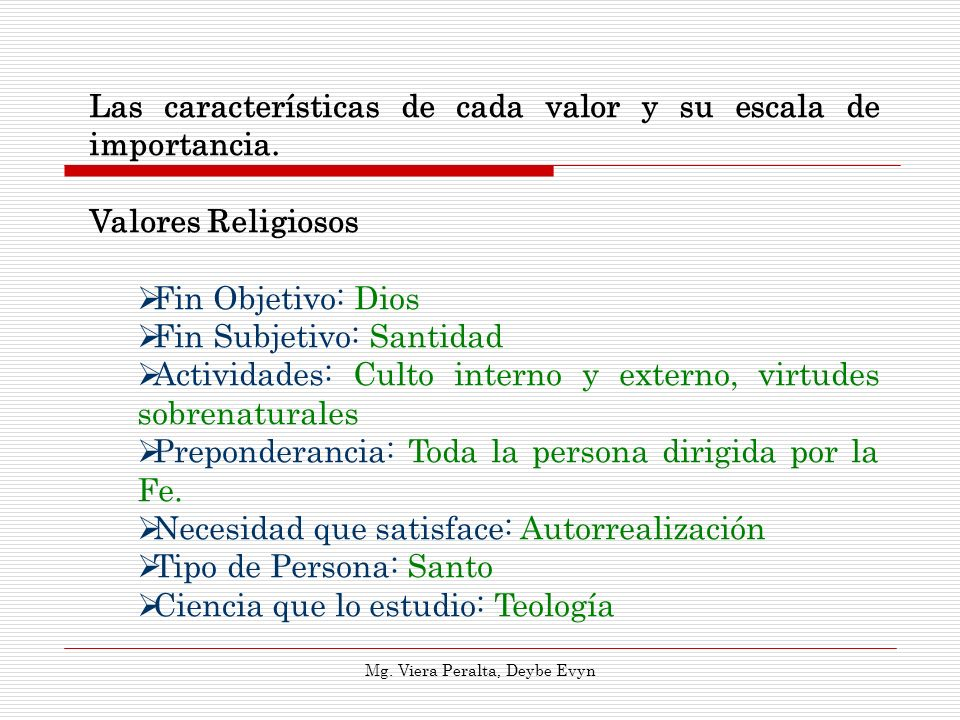 Las características de cada valor y su escala de importancia. Valores Religiosos Fin Objetivo: Dios Fin Subjetivo: Santidad Actividades: Culto interno