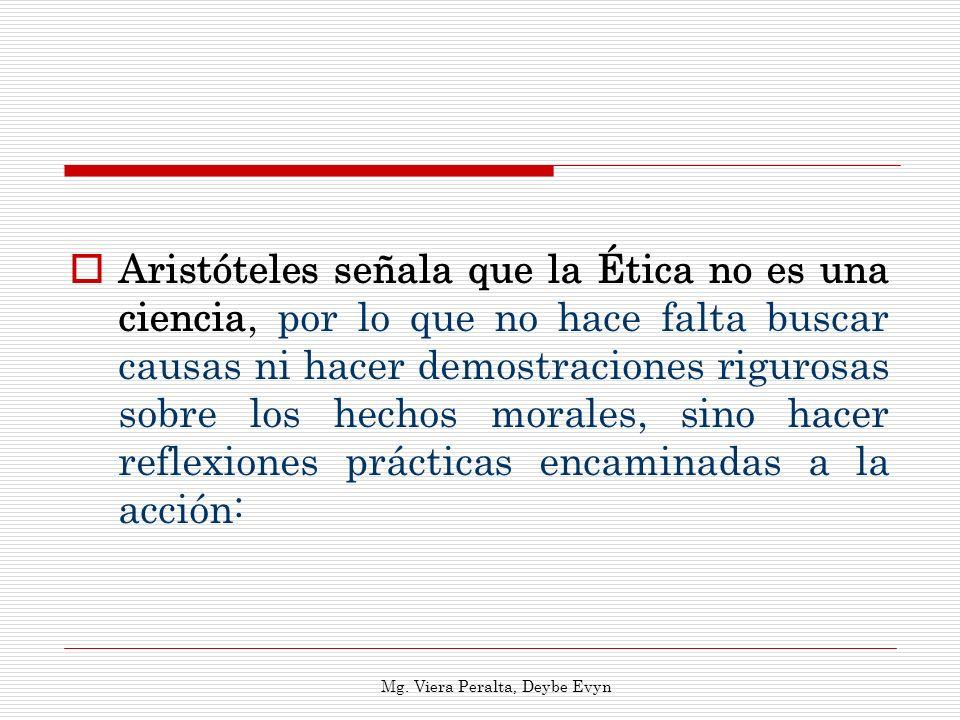 Aristóteles señala que la Ética no es una ciencia, por lo que no hace falta buscar causas ni hacer demostraciones rigurosas sobre los hechos morales,
