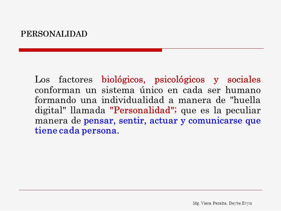 Mg. Viera Peralta, Deybe Evyn PERSONALIDAD Los factores biológicos, psicológicos y sociales conforman un sistema único en cada ser humano formando una