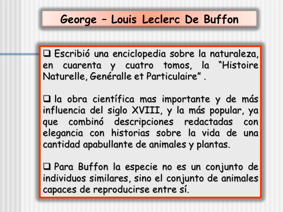 Escribió una enciclopedia sobre la naturaleza, en cuarenta y cuatro tomos, la Histoire Naturelle, Genéralle et Particulaire. Escribió una enciclopedia