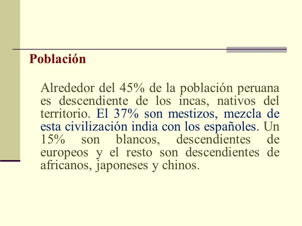 Población Alrededor del 45% de la población peruana es descendiente de los incas, nativos del territorio. El 37% son mestizos, mezcla de esta civiliza