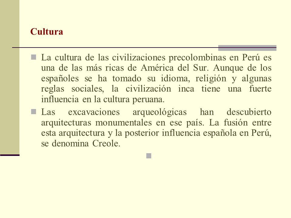 Cultura La cultura de las civilizaciones precolombinas en Perú es una de las más ricas de América del Sur. Aunque de los españoles se ha tomado su idi