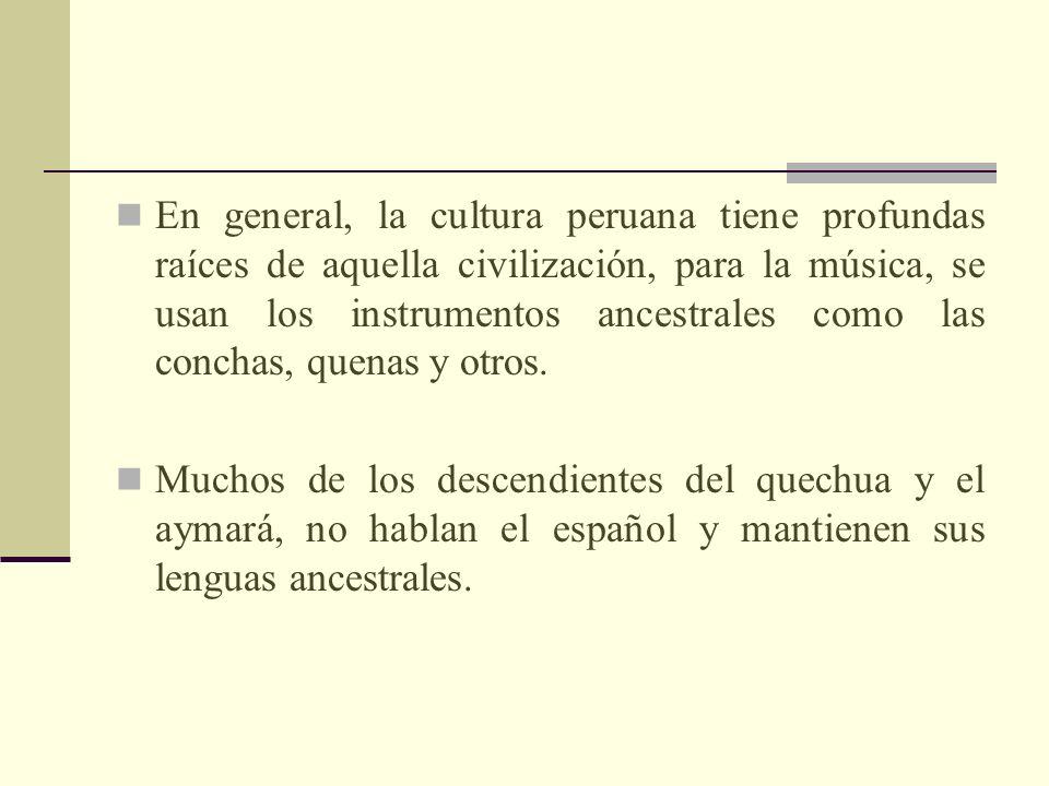 En general, la cultura peruana tiene profundas raíces de aquella civilización, para la música, se usan los instrumentos ancestrales como las conchas,