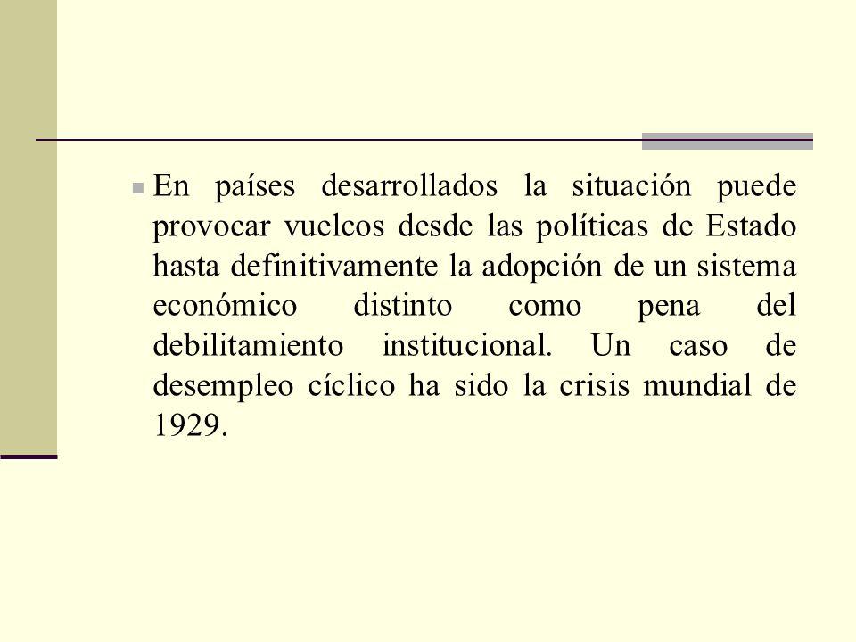 En países desarrollados la situación puede provocar vuelcos desde las políticas de Estado hasta definitivamente la adopción de un sistema económico di