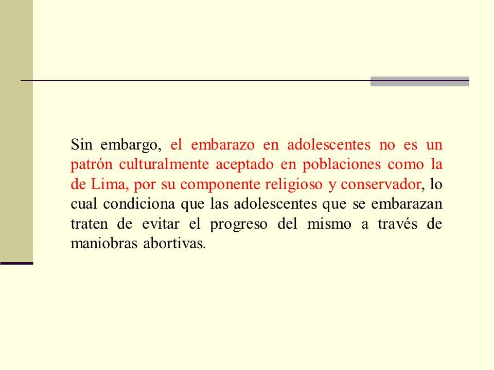 Sin embargo, el embarazo en adolescentes no es un patrón culturalmente aceptado en poblaciones como la de Lima, por su componente religioso y conserva