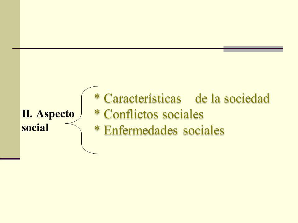 * Características de la sociedad * Conflictos sociales * Enfermedades sociales * Características de la sociedad * Conflictos sociales * Enfermedades s