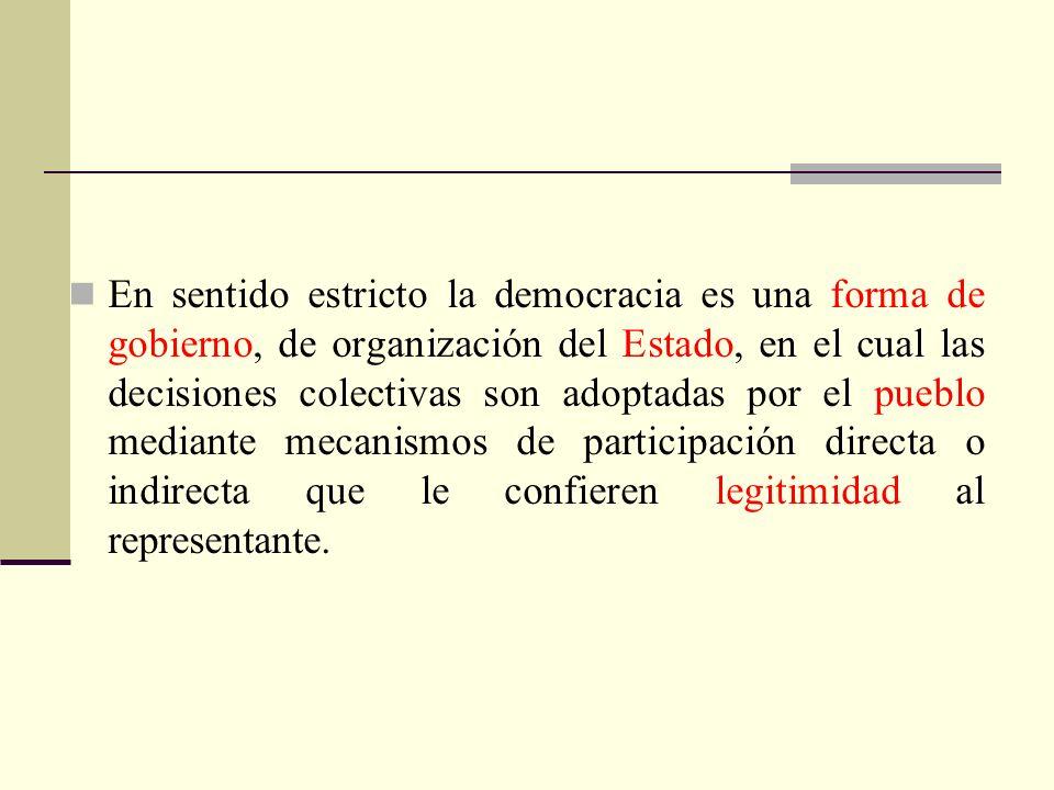 En sentido estricto la democracia es una forma de gobierno, de organización del Estado, en el cual las decisiones colectivas son adoptadas por el pueb