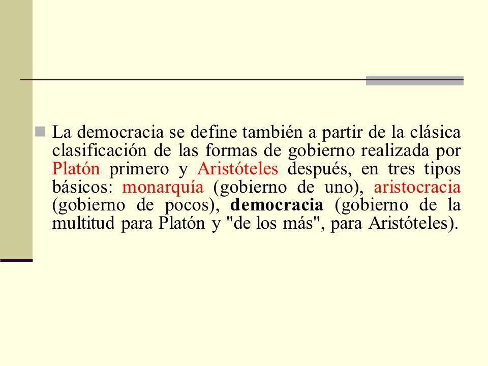 La democracia se define también a partir de la clásica clasificación de las formas de gobierno realizada por Platón primero y Aristóteles después, en