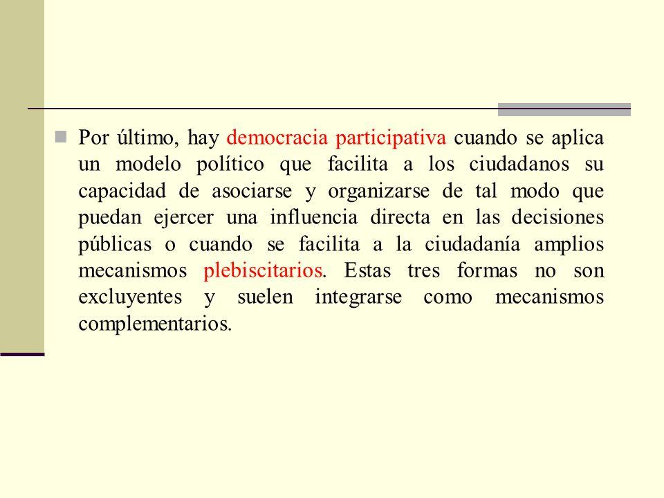 Por último, hay democracia participativa cuando se aplica un modelo político que facilita a los ciudadanos su capacidad de asociarse y organizarse de
