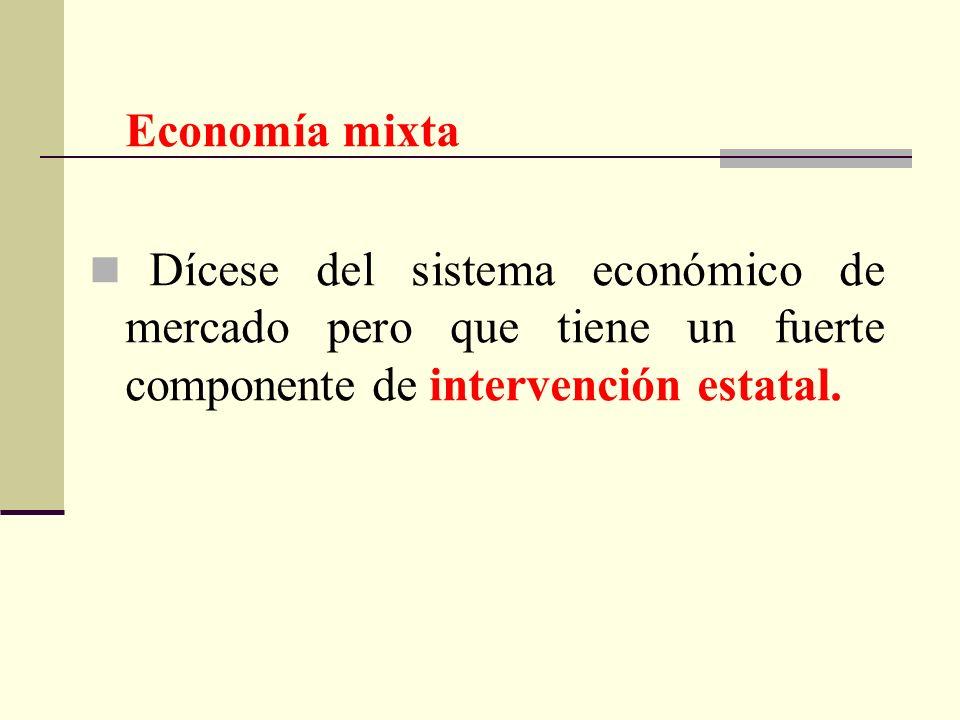 Economía mixta Dícese del sistema económico de mercado pero que tiene un fuerte componente de intervención estatal.