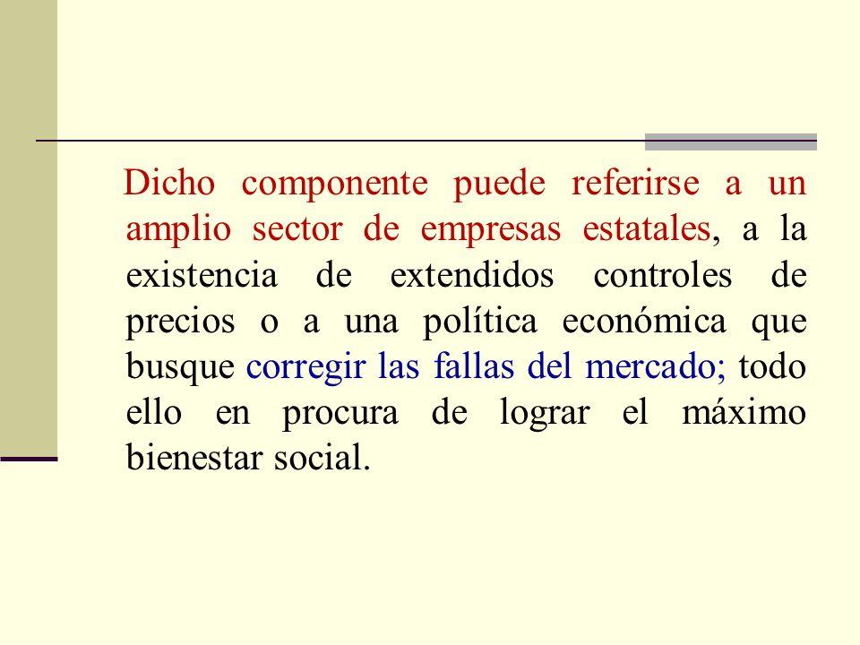 Dicho componente puede referirse a un amplio sector de empresas estatales, a la existencia de extendidos controles de precios o a una política económi