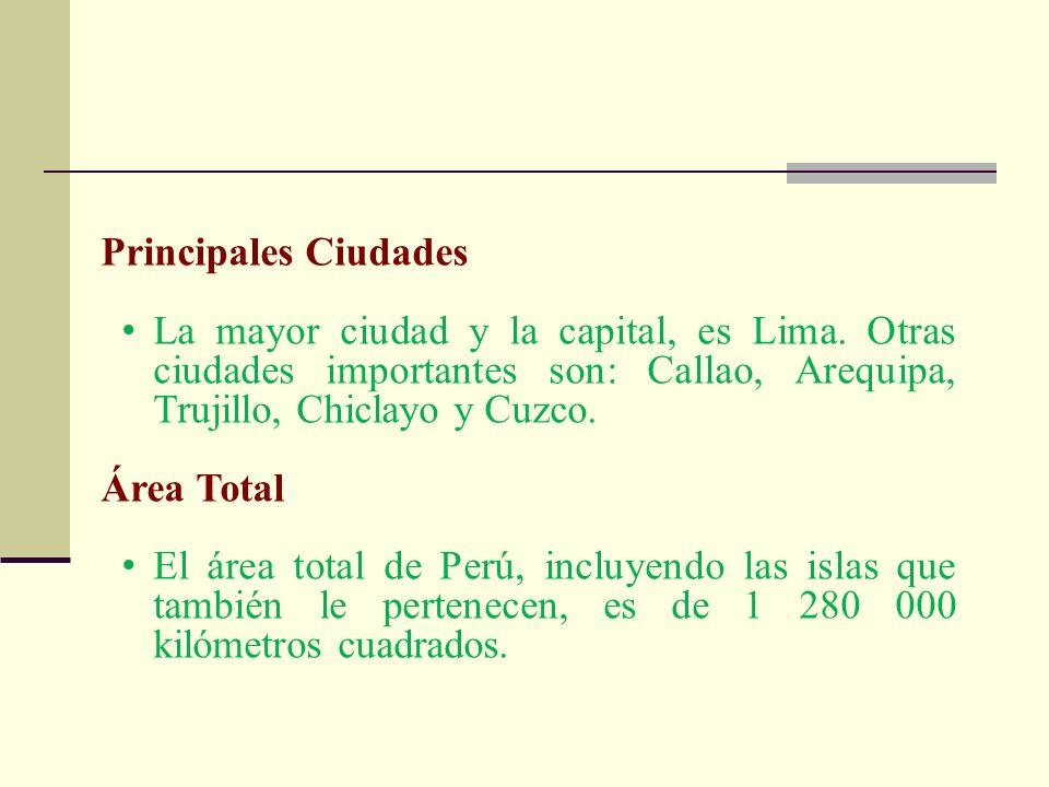 Principales Ciudades La mayor ciudad y la capital, es Lima. Otras ciudades importantes son: Callao, Arequipa, Trujillo, Chiclayo y Cuzco. Área Total E