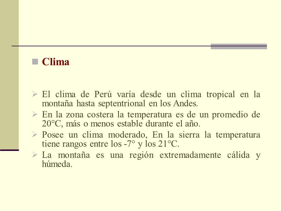 Clima El clima de Perú varía desde un clima tropical en la montaña hasta septentrional en los Andes. En la zona costera la temperatura es de un promed