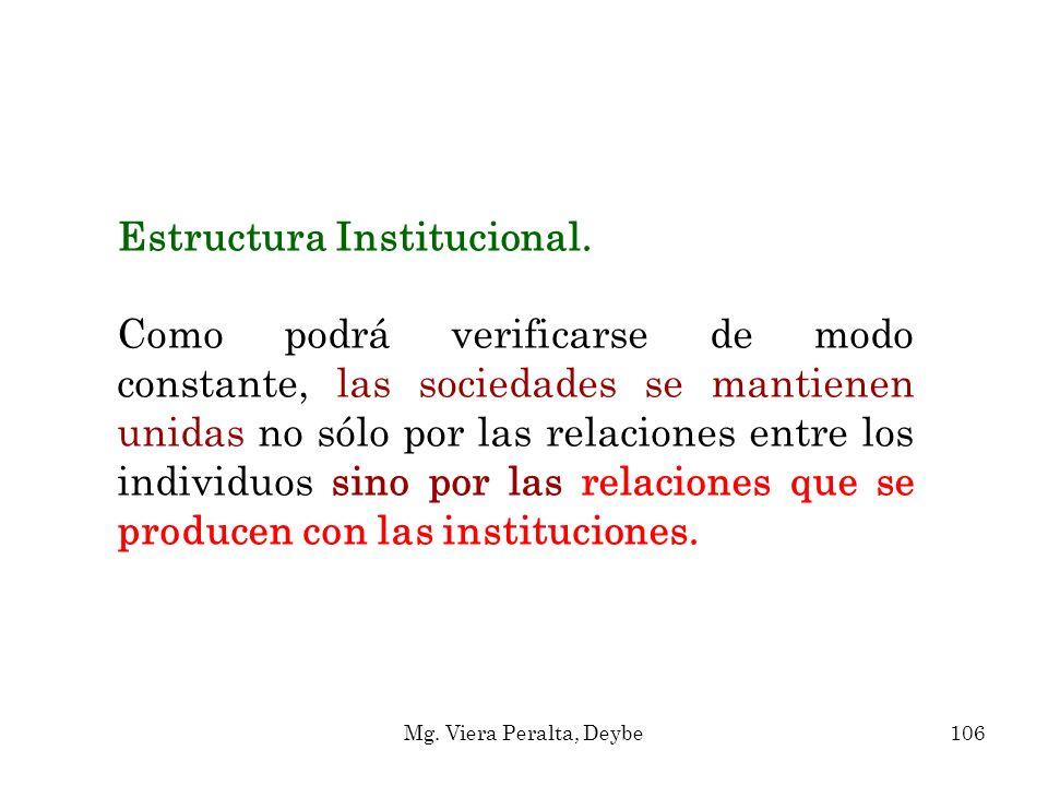 Estructura Institucional. Como podrá verificarse de modo constante, las sociedades se mantienen unidas no sólo por las relaciones entre los individuos