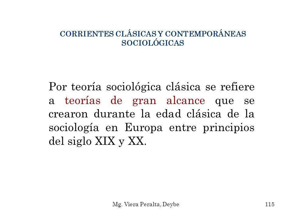 CORRIENTES CLÁSICAS Y CONTEMPORÁNEAS SOCIOLÓGICAS Por teoría sociológica clásica se refiere a teorías de gran alcance que se crearon durante la edad c