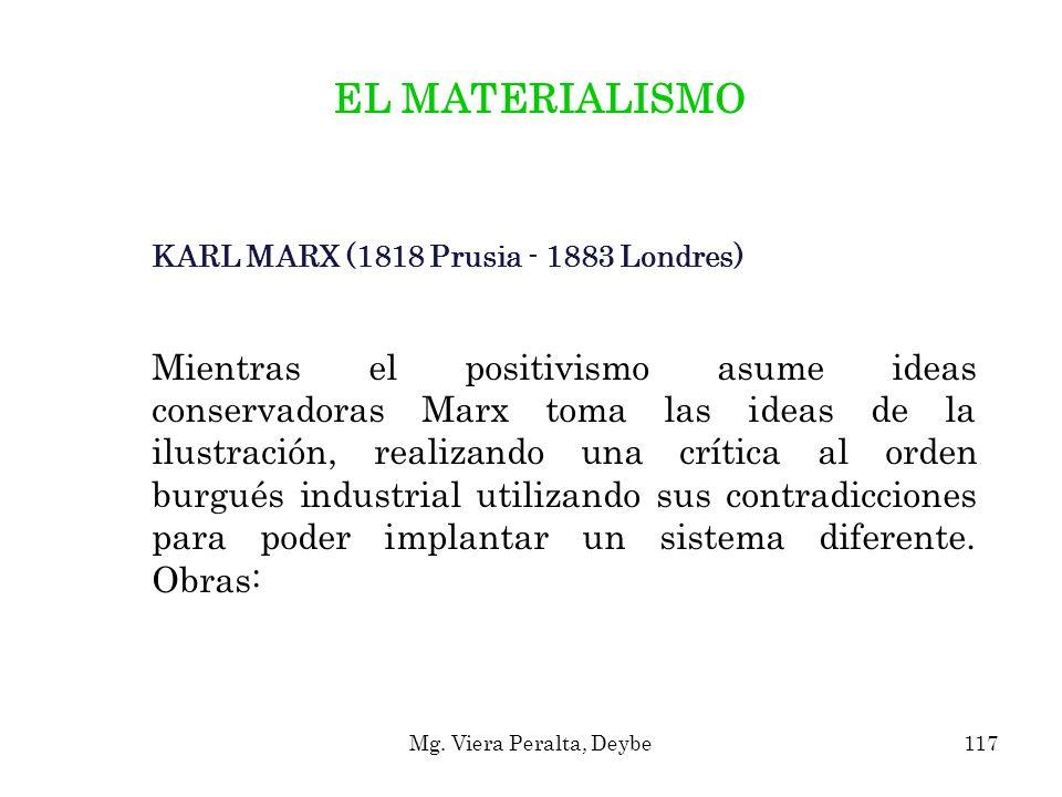 KARL MARX (1818 Prusia - 1883 Londres) Mientras el positivismo asume ideas conservadoras Marx toma las ideas de la ilustración, realizando una crítica