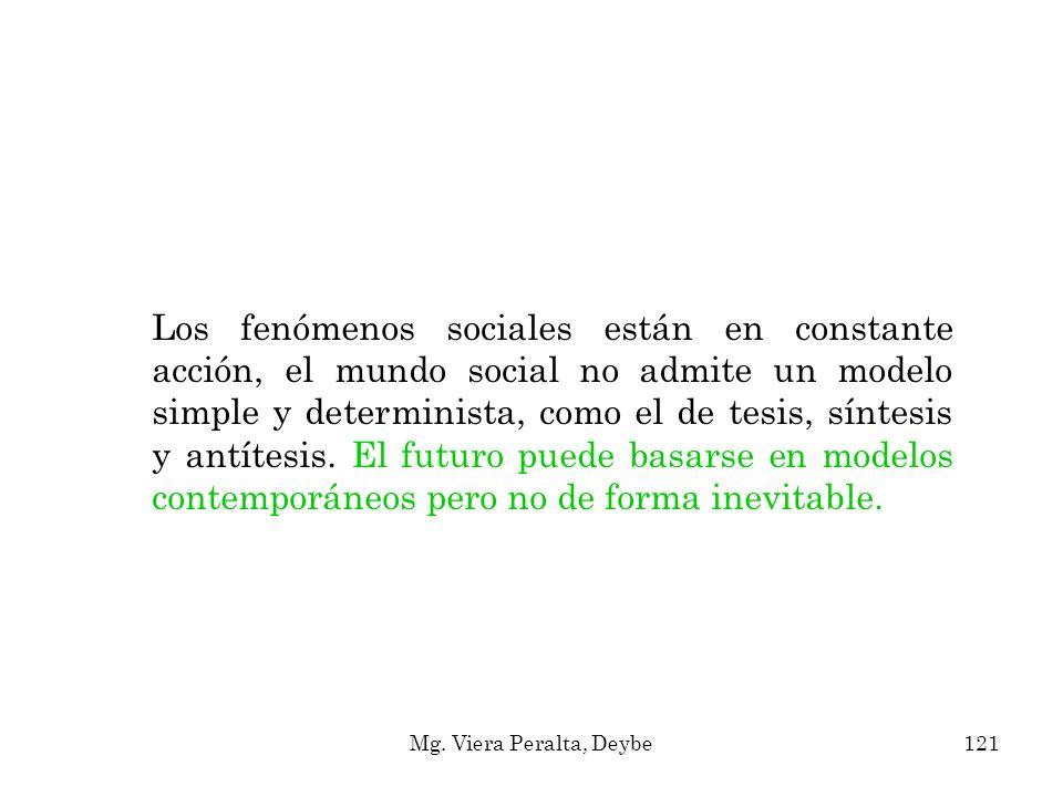 Los fenómenos sociales están en constante acción, el mundo social no admite un modelo simple y determinista, como el de tesis, síntesis y antítesis. E
